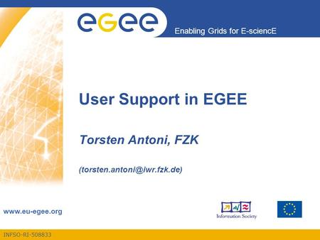 INFSO-RI-508833 Enabling Grids for E-sciencE  User Support in EGEE Torsten Antoni, FZK