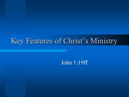 Key Features of Christ's Ministry John 1:19ff. The Messiah's Predecessor John 1:19-28 This is the testimony of John, when the Jews sent to him priests.