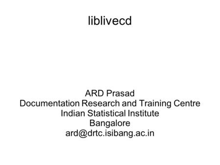 Liblivecd ARD Prasad Documentation Research and Training Centre Indian Statistical Institute Bangalore