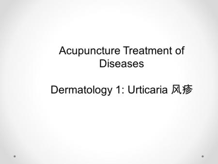 Acupuncture Treatment of Diseases Dermatology 1: Urticaria 风疹.