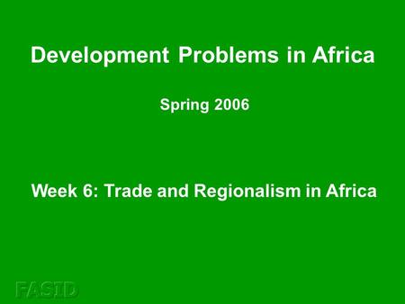 Week 6: Trade and Regionalism in Africa Development Problems in Africa Spring 2006.
