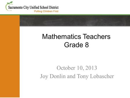 Mathematics Teachers Grade 8 October 10, 2013 Joy Donlin and Tony Lobascher.