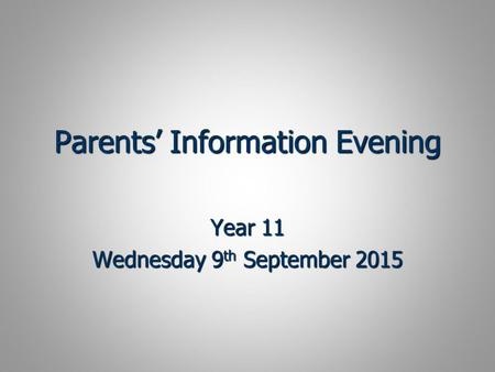 Parents' Information Evening Year 11 Wednesday 9 th September 2015.