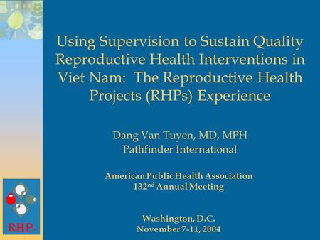 Using Supervision to Sustain Quality Reproductive Health Interventions in Viet Nam: The Reproductive Health Projects (RHPs) Experience Dang Van Tuyen,