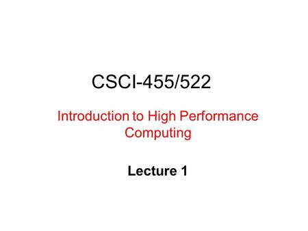 CSCI-455/522 Introduction to High Performance Computing Lecture 1.