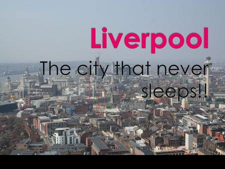  As a city, Liverpool is diverse, energetic and exciting: from celebrating Liverpool's 800th birthday in 2007 to being the European Capital of Culture.