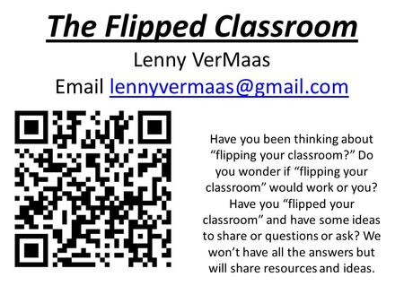 "The Flipped Classroom Lenny VerMaas  Have you been thinking about ""flipping your classroom?"" Do you wonder."