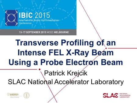 Transverse Profiling of an Intense FEL X-Ray Beam Using a Probe Electron Beam Patrick Krejcik SLAC National Accelerator Laboratory.