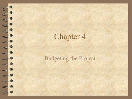 4-1 Chapter 4 Budgeting the Project. 4-2 Introduction 4 Budgets are plans for allocating organizational resources to project activities. –forecasting.