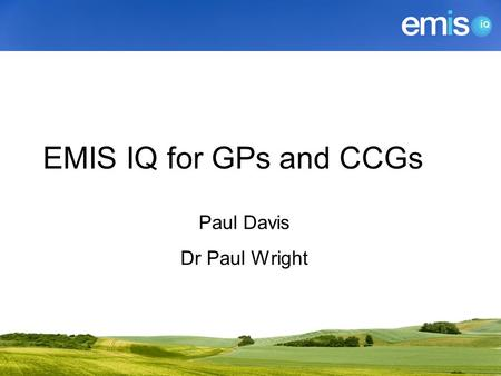 EMIS IQ for GPs and CCGs Paul Davis Dr Paul Wright.