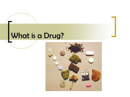 What is a Drug?. Today's Objectives By the end of today's lesson you will be able to… - Explain the definition of a drug. - Compare and contrast between.