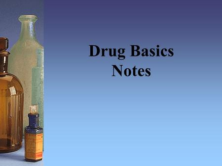 "Drug Basics Notes. DRUG ABUSE IS.... –Purposely taking a substance to get ""high"" or escape reality OR for a reason other than what it is intended to be."