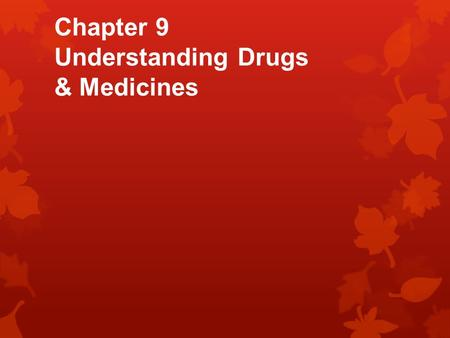 Chapter 9 Understanding Drugs & Medicines. What are Drugs?