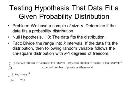 Testing Hypothesis That Data Fit a Given Probability Distribution Problem: We have a sample of size n. Determine if the data fits a probability distribution.