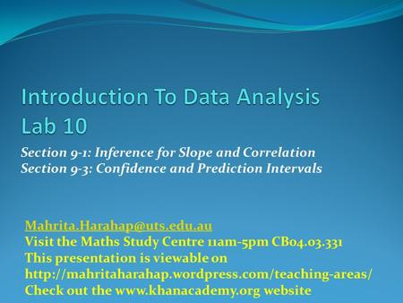 Section 9-1: Inference for Slope and Correlation Section 9-3: Confidence and Prediction Intervals Visit the Maths Study Centre.