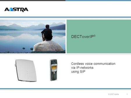 1© 2007 Aastra DECToverIP ® Cordless voice communication via IP-networks using SIP.