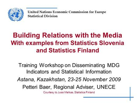 United Nations Economic Commission for Europe Statistical Division Building Relations with the Media With examples from Statistics Slovenia and Statistics.