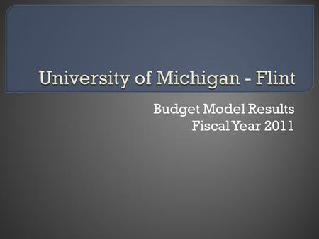 Budget Model Results Fiscal Year 2011. Prior budget system featured central control and fixed budgets Current budget system is variable with decentralized.