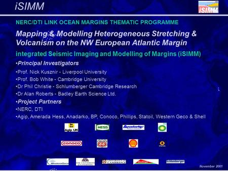 November 2001 iSIMM NERC/DTI LINK OCEAN MARGINS THEMATIC PROGRAMME Mapping & Modelling Heterogeneous Stretching & Volcanism on the NW European Atlantic.