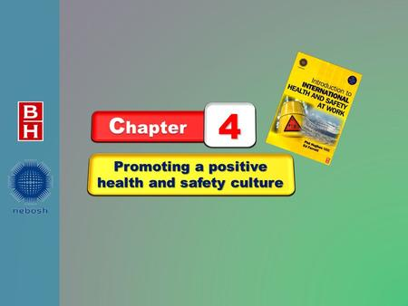 Promoting a positive health and safety culture C hapter 4.