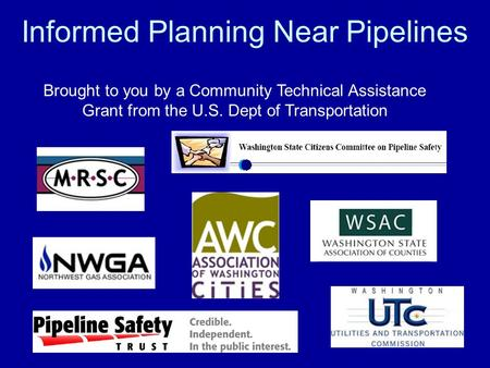Informed Planning Near Pipelines Brought to you by a Community Technical Assistance Grant from the U.S. Dept of Transportation.