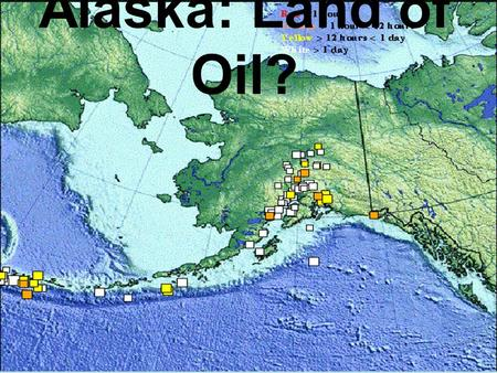 Alaska: Land of Oil?. Prudhoe Bay: Oil Currently Drilled Here!