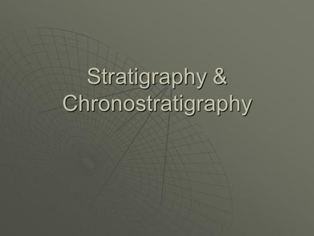 Stratigraphy & Chronostratigraphy. Chronostratigraphy Defines  The element of stratigraphy that deals with the relative time relations and ages of rock.