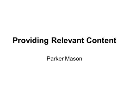 Providing Relevant Content Parker Mason. Know your audience.