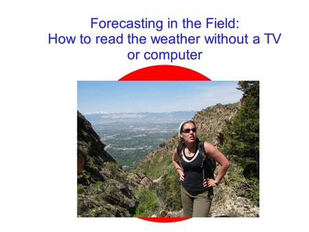 Forecasting in the Field: How to read the weather without a TV or computer.