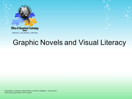 Graphic Novels and Visual Literacy Presentation created by Ellen Phillips and Kelly Gallagher, Instructional Technology Specialists, OET Queens.