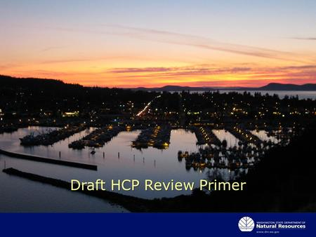 Draft HCP Review Primer.  Manages 2.6 million acres of aquatic lands for the benefit of all citizens of the state - a unique, distinct role among governments.