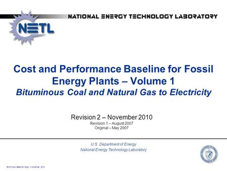 Cost and Performance Baseline for Fossil Energy Plants – Volume 1 Bituminous Coal and Natural Gas to Electricity Revision 2 – November 2010 Revision 1.