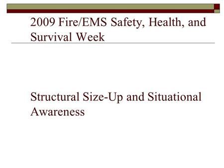 2009 Fire/EMS Safety, Health, and Survival Week Structural Size-Up and Situational Awareness.