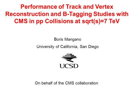 Performance of Track and Vertex Reconstruction and B-Tagging Studies with CMS in pp Collisions at sqrt(s)=7 TeV Boris Mangano University of California,