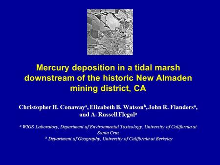 Mercury deposition in a tidal marsh downstream of the historic New Almaden mining district, CA Christopher H. Conaway a, Elizabeth B. Watson b, John R.
