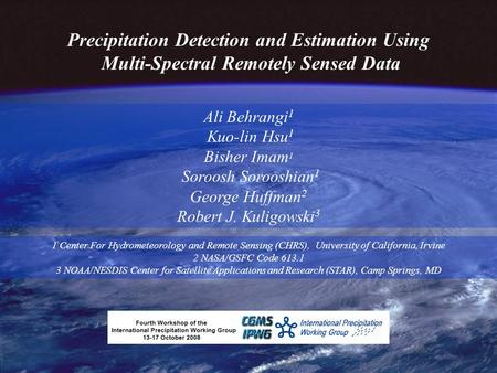Center for Hydrometeorology and Remote Sensing - University of California, Irvine Precipitation Detection and Estimation Using Multi-Spectral Remotely.