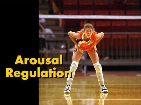 Arousal Regulation Arousal Regulation.
