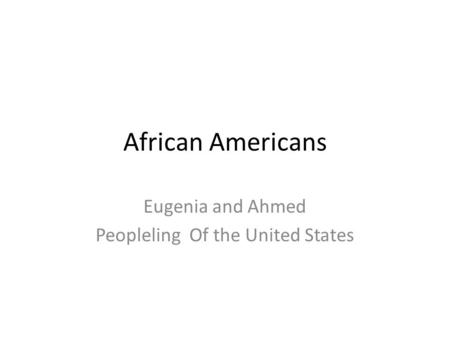 African Americans Eugenia and Ahmed Peopleling Of the United States.