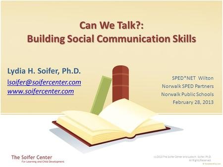 Can We Talk?: Building Social Communication Skills Lydia H. Soifer, Ph.D.  SPED*NET Wilton Norwalk SPED Partners.