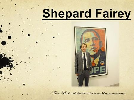 Shepard Fairey -From Punk rock skateboarder to world renowned artist.