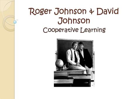 Roger Johnson & David Johnson Cooperative Learning.