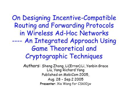 On Designing Incentive-Compatible Routing and Forwarding Protocols in Wireless Ad-Hoc Networks ---- An Integrated Approach Using Game Theoretical and Cryptographic.