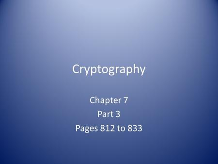 Cryptography Chapter 7 Part 3 Pages 812 to 833. Symmetric Cryptography Security Services – Only confidentiality, not authentication or non- repudiation.