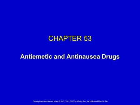 Mosby items and derived items © 2007, 2005, 2002 by Mosby, Inc., an affiliate of Elsevier Inc. CHAPTER 53 Antiemetic and Antinausea Drugs.