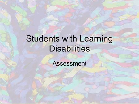 Students with Learning Disabilities Assessment. Purposes of Assessment Screening Determining eligibility Planning a program Monitoring student progress.