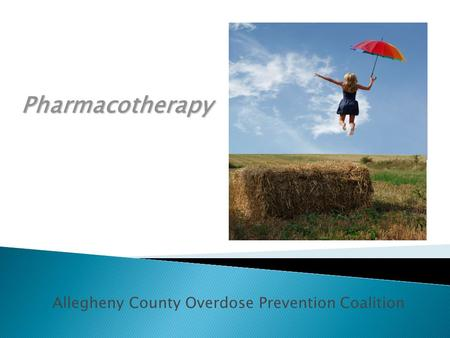 Pharmacotherapy Allegheny County Overdose Prevention Coalition.