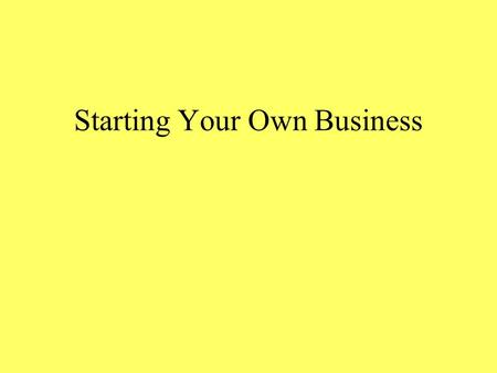 Starting Your Own Business. Advantages of Entrepreneurship Entrepreneur – person who organizes, manages, and assumes the risk of the business Risk – a.