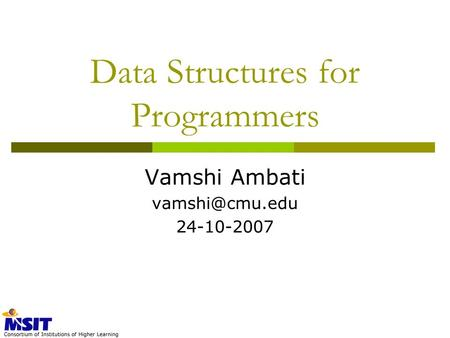 Data Structures for Programmers Vamshi Ambati 24-10-2007.