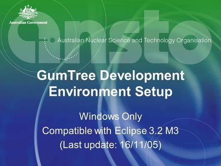 GumTree Development Environment Setup Windows Only Compatible with Eclipse 3.2 M3 (Last update: 16/11/05)