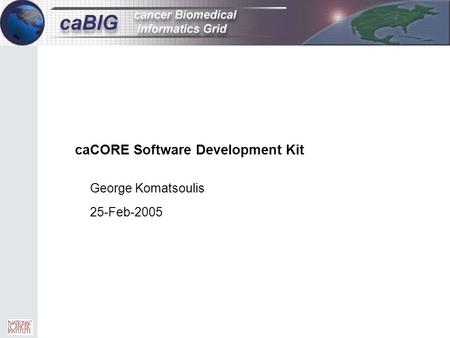 CaCORE Software Development Kit George Komatsoulis 25-Feb-2005.